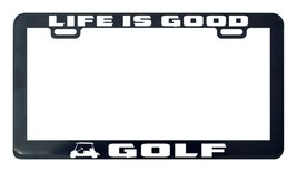 Life is good Golf license plate frame holder - $5.99
