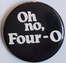 "Oh no, Four-O Vintage 2-1/4"" pinback button 40th birhday - $3.95"