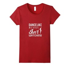 New Shirts - Dance Like Russia Isn't Watching T-Shirt Funny Political Sh... - $19.95+