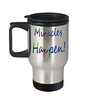 Miracles Happen Travel Mug - $24.99