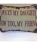 Always My Daughter Now Too My Friend Embroidered Tapestry Pillow - $15.00