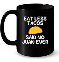 Womens Funny Taco Ceramic Mug Eat Less Said No Juan Ever Cinco De Mayo - $13.99+