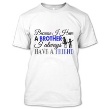 Because I Have A Brother T Shirt, Coolest Sibling T Shirt - $9.99+