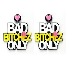 Pink White Black BAD BITCHEZ ONLY Fun Fashion Stylish Trendy Big Dangle ... - $24.75