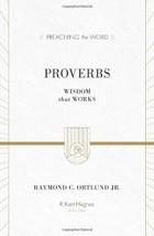 Proverbs: Wisdom That Works [Hardcover] Ortlund Jr., Raymond C. and Hugh... - $19.75