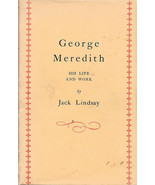 GEORGE MEREDITH HIS LIFE AND WORK (1956) Jack Lindsay HC DJ 1ed UK XCLNT! - $19.99