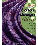 Color & Design on Fabric: Paint, Dye, Stitch, Print (Singer Design Serie... - $3.71
