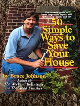 50 Simple Ways to Save Your House by Bruce E. Johnson (1995, Paperback) - $3.16