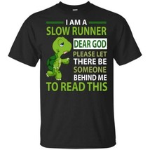 Turtle I Am A Slow Runner Dear God Let Someone Behind Me To Read This Men Shirt - $15.98+