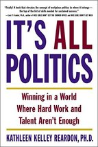 It's All Politics: Winning in a World Where Hard Work and Talent Aren't Enough [ image 2