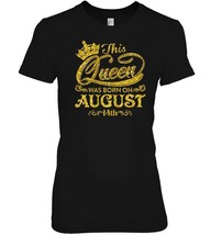 This Queen Was Born On August 14th T shirt August Queens - $19.99+