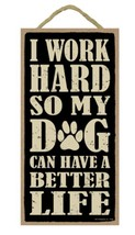 "I Work Hard so Dog Can Have Better Life Sign Plaque Dog 5"" x 10"" - $10.95"