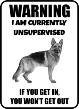 #146 GERMAN SHEPHERD I AM CURRENTLY UNSUPERVISED GATE FENCE SIGN - $10.29