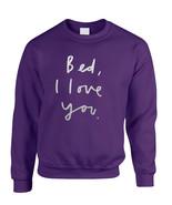 Adult Sweatshirt Bed I Love You Funny Saying Cool Top - $19.94 - $21.94