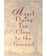 Angel Flying Too Close to the Ground [Hardcover] Annie Garrett - $5.00