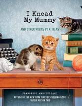 I Knead My Mummy: And Other Poems by Kittens Marciuliano, Francesco image 1