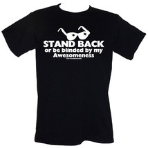 Stand Back Or Be Blinded By My Awesomeness T-SHIRT Size S-4XL (funny alt... - $16.55+