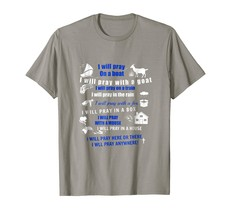 I Will Pray Here Or There Will Pray Everywhere T-shirt - $17.99+