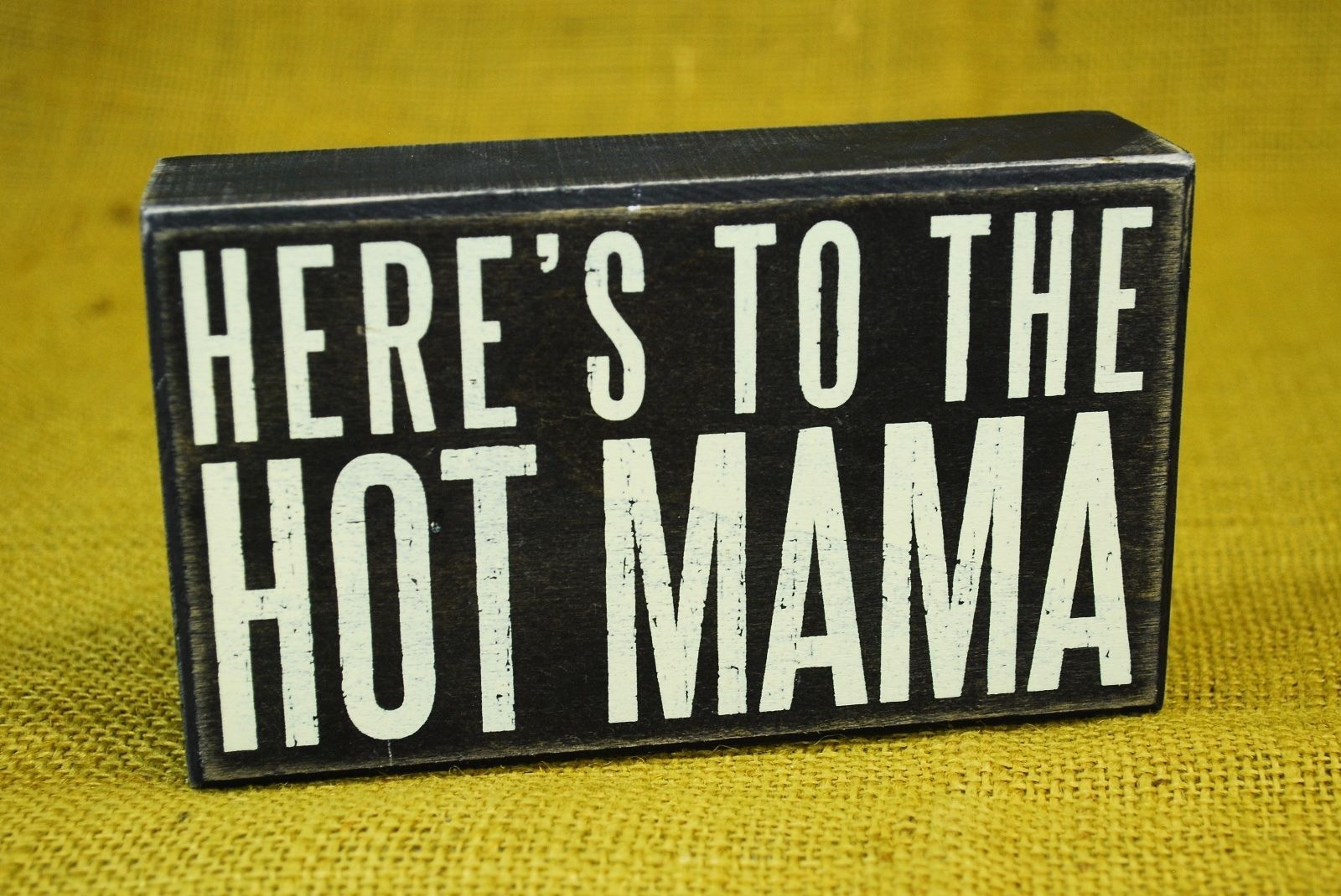 """Wood Block Decor Sign - HERE'S TO THE HOT MAMA - Primitives by Kathy 6"""" x 3.5"""""""