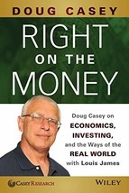 Right on the Money: Doug Casey on Economics, Investing, and the Ways of the Real image 3