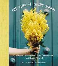 The Year of Living Happy: Finding Contentment and Connection in a Crazy ... - $9,999.00