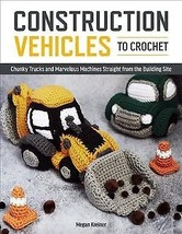 CONSTRUCTION VEHICLES TO CROCHET BOOK - $19.95