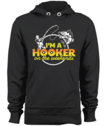 Fishing Hoodie I'm A Hooker On The Weekends Angler Fisherman Sweatshirts... - $43.95