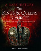 The Kings & Queens of Europe: A Dark History: From Medieval Tyrants to M... - $13.84