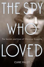 The Spy Who Loved: The Secrets and Lives of Christine Granville Mulley, Clare image 2