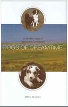 The Dogs Of Dreamtime : Karen Shanley : New Hardcover 1st Edition @ZB - $9.95