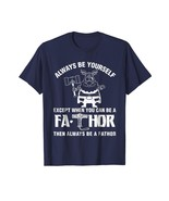 Dad Shirts -  Always Be Yourself Fa-Thor Shirt Funny Father's Day Gift T... - $19.95+
