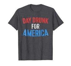 New Tee -  Day Drunk For America T-Shirt Drinking Fourth of July Gift Men - $19.95+