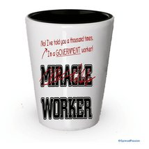 I'm a Government Worker shot glass- Not a Miracle Worker -Government Worker Gift - $9.75