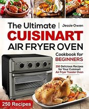 The Ultimate Cuisinart Air Fryer Oven Cookbook for Beginners: 250 Delici... - $9.01