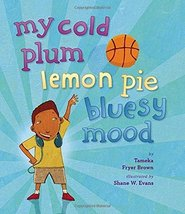 My Cold Plum Lemon Pie Bluesy Mood [Hardcover] Brown, Tameka Fryer and E... - $5.99