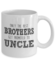 Only the best Brothers get promoted to Uncle-Best gift for Uncle-11oz Coffee Mug - $13.95