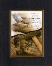 He was a CARPENTER . . . 8 x 10 Inches Biblical/Religious Verses set in Double B - $11.14