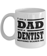 Funny Mug-I am a Dad and a Dentist Nothing Scares Me-Best Gifts for Fath... - $13.95