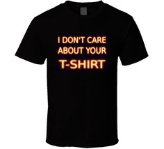 I Don't Care About Your T-shirt Graphic Fun Shirt - $19.99+