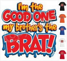 I`M THE GOOD ONE MY BROTHER`S... BRAT T-shirt Kid's Children Unisex Funn... - $12.99