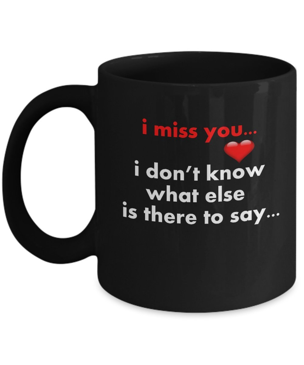 Primary image for I Miss You...I Don't Know What Else Is There To Say...11 oz Black Coffee or T...