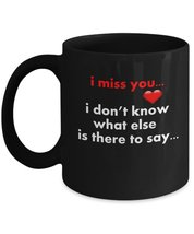 I Miss You...I Don't Know What Else Is There To Say...11 oz Black Coffee or T... - $16.14