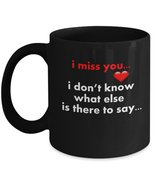 I Miss You...I Don't Know What Else Is There To Say...11 oz Black Coffee... - $16.14