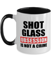 Shot Glass Collector Mug - Obsession Is Not A Crime - Funny Two-tone Cof... - $17.95