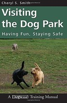 Visiting the Dog Park : Having Fun, Staying Safe: Cheryl Smith : New Sof... - $15.95