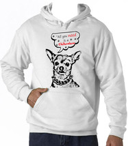 Chihuahua All You Need 1 - New Cotton White Hoodie - $39.49