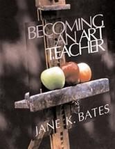Becoming an Art Teacher Bates, Jane K. - $15.00