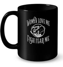 Funny Joke Ceramic Mug for Fisherman  Women Love Me Fish Fear Me - $13.99+