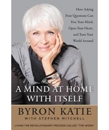 Free Your Mind, Open Your Heart, and Turn Your World Around by Byron Kat... - $4.79