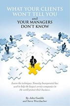 What Your Clients Won't Tell You and Your Managers Don't Know [Paperback] John G image 2